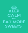 KEEP CALM AND  EAT MORE SWEETS  - Personalised Poster A4 size