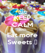 KEEP CALM AND Eat more Sweets ❇ - Personalised Poster A4 size