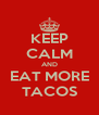 KEEP CALM AND EAT MORE TACOS - Personalised Poster A4 size