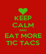 KEEP CALM AND EAT MORE TIC TACS - Personalised Poster A4 size