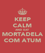 KEEP CALM AND EAT MORTADELA COM ATUM - Personalised Poster A4 size