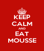 KEEP CALM AND EAT MOUSSE - Personalised Poster A4 size