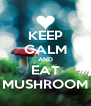 KEEP CALM AND EAT MUSHROOM - Personalised Poster A4 size