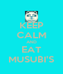 KEEP CALM AND EAT MUSUBI'S - Personalised Poster A4 size
