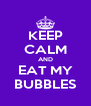 KEEP CALM AND EAT MY BUBBLES - Personalised Poster A4 size
