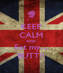 KEEP CALM AND Eat my.... BUTT!! - Personalised Poster A4 size