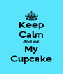 Keep Calm And eat My Cupcake - Personalised Poster A4 size