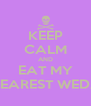 KEEP CALM AND EAT MY DEAREST WEDA - Personalised Poster A4 size