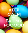 KEEP CALM AND EAT MY FOOOOD - Personalised Poster A4 size