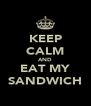 KEEP CALM AND EAT MY SANDWICH - Personalised Poster A4 size