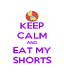 KEEP CALM AND EAT MY SHORTS - Personalised Poster A4 size