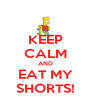 KEEP CALM AND EAT MY SHORTS! - Personalised Poster A4 size
