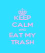 KEEP CALM AND EAT MY TRASH - Personalised Poster A4 size