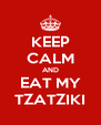 KEEP CALM AND EAT MY TZATZIKI - Personalised Poster A4 size