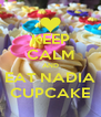 KEEP CALM AND EAT NADIA CUPCAKE - Personalised Poster A4 size