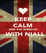 KEEP CALM AND EAT NANDOS   WITH NIALL  - Personalised Poster A4 size