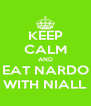 KEEP CALM AND EAT NARDO WITH NIALL - Personalised Poster A4 size
