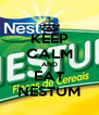 KEEP CALM AND EAT NESTUM - Personalised Poster A4 size