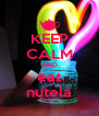 KEEP CALM AND eat nutela - Personalised Poster A4 size