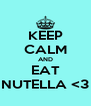 KEEP CALM AND EAT NUTELLA <3 - Personalised Poster A4 size