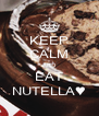 KEEP CALM AND EAT NUTELLA♥ - Personalised Poster A4 size
