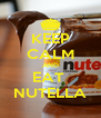 KEEP CALM AND EAT  NUTELLA - Personalised Poster A4 size