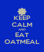 KEEP CALM AND EAT OATMEAL - Personalised Poster A4 size