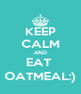 KEEP CALM AND EAT  OATMEAL:) - Personalised Poster A4 size