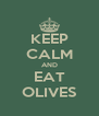 KEEP CALM AND EAT OLIVES - Personalised Poster A4 size