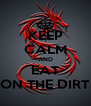KEEP CALM AND EAT ON THE DIRT - Personalised Poster A4 size