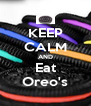 KEEP CALM AND Eat Oreo's - Personalised Poster A4 size