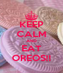 KEEP CALM AND EAT OREOS!! - Personalised Poster A4 size