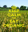 KEEP CALM AND EAT ORGANIC - Personalised Poster A4 size