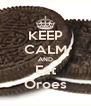 KEEP CALM AND Eat Oroes - Personalised Poster A4 size