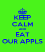 KEEP CALM AND EAT OUR APPLS - Personalised Poster A4 size