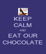KEEP CALM AND EAT OUR CHOCOLATE - Personalised Poster A4 size