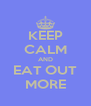 KEEP CALM AND EAT OUT MORE - Personalised Poster A4 size