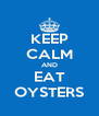 KEEP CALM AND EAT OYSTERS - Personalised Poster A4 size