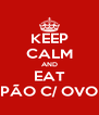 KEEP CALM AND EAT PÃO C/ OVO - Personalised Poster A4 size