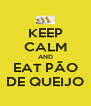 KEEP CALM AND EAT PÃO DE QUEIJO - Personalised Poster A4 size