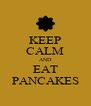 KEEP CALM AND EAT PANCAKES - Personalised Poster A4 size