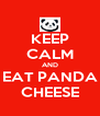 KEEP CALM AND EAT PANDA CHEESE - Personalised Poster A4 size