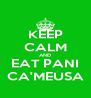 KEEP CALM AND EAT PANI CA'MEUSA - Personalised Poster A4 size