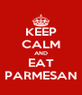KEEP CALM AND EAT PARMESAN - Personalised Poster A4 size