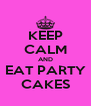 KEEP CALM AND EAT PARTY CAKES - Personalised Poster A4 size