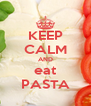 KEEP CALM AND eat PASTA - Personalised Poster A4 size