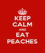 KEEP CALM AND EAT PEACHES - Personalised Poster A4 size