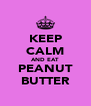 KEEP CALM AND EAT PEANUT BUTTER - Personalised Poster A4 size