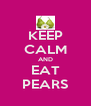 KEEP CALM AND EAT PEARS - Personalised Poster A4 size