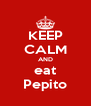 KEEP CALM AND eat Pepito - Personalised Poster A4 size